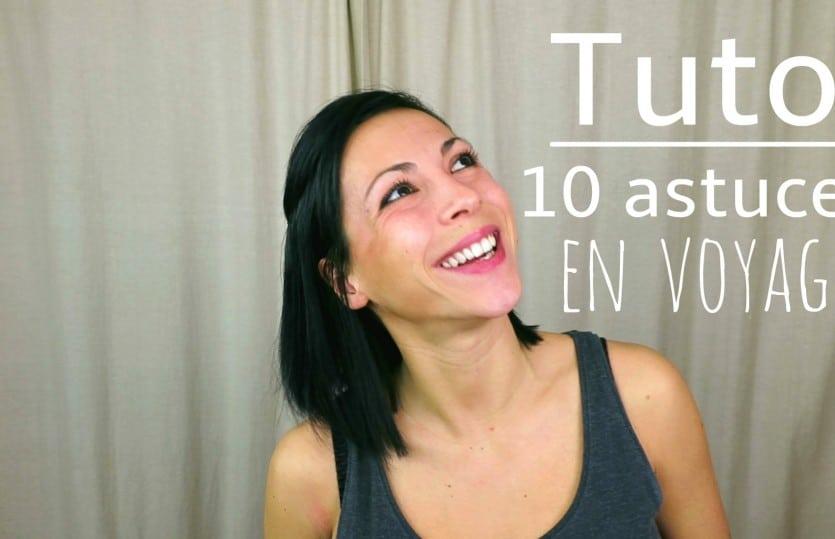 [TUTO] Mes 10 astuces en VOYAGE